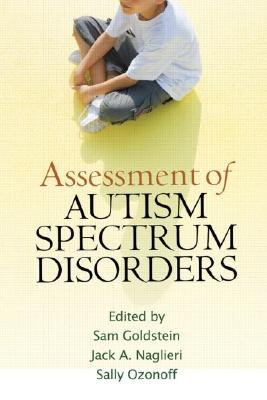 Assessment of Autism Spectrum Disorders By Goldstein, Sam (EDT)/ Naglieri, Jack A. (EDT)/ Ozonoff, Sally (EDT)