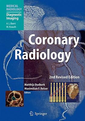 Coronary Radiology By Oudkerk, M. (EDT)/ Reiser, M. F. (EDT)/ Achenbach, S. (CON)/ Ackerman, M. (CON)/ Alkadhi, H. (CON)/ Becker, C. R. (CON)/ Boskamp, T. (CON)